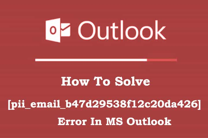 [pii_email_b47d29538f12c20da426] Error In MS Outlook